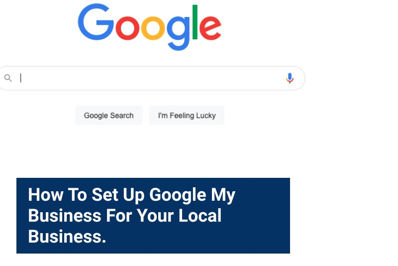 Google Homepage. How to set up google my business gmb for local business